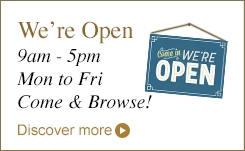We're Open 9am - 5pm Mon to Fri Come & Browse!